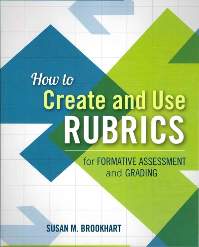 How to create and use rubrics for formative assessment and grading /