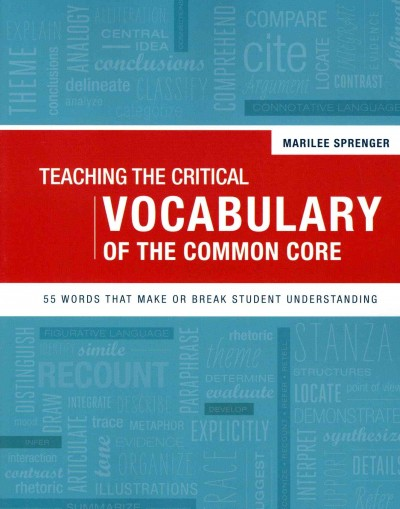Teaching the critical vocabulary of the common core : 55 words that make or break student understanding /
