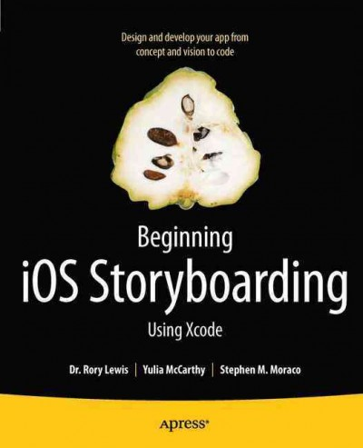 Beginning iOS storyboarding with Xcode : : easily design and develop your app- from concept and vision to code