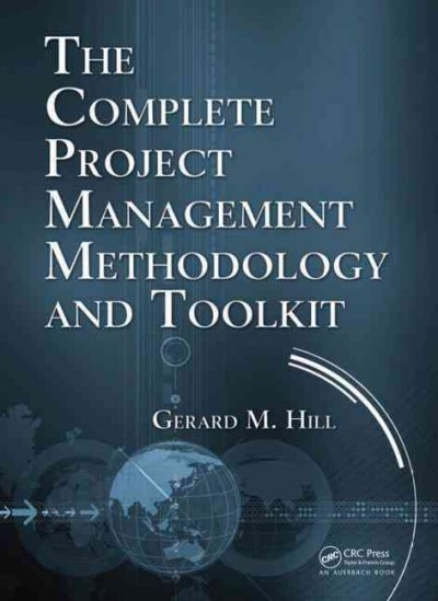 The complete project management methodology and toolkit /