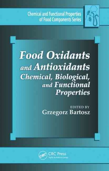 Food oxidants and antioxidants : chemical, biological, and functional properties