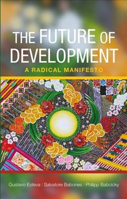 The future of development : a radical manifesto /