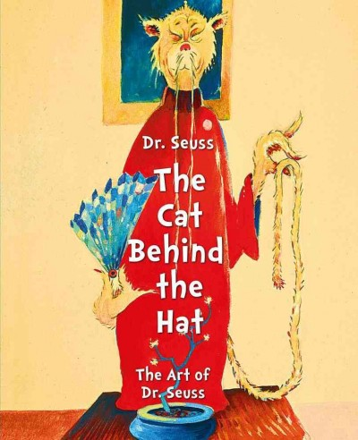 Dr. Seuss, the cat behind the hat /