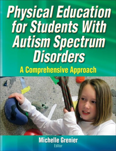 Physical education for students with autism spectrum disorders : a comprehensive approach /