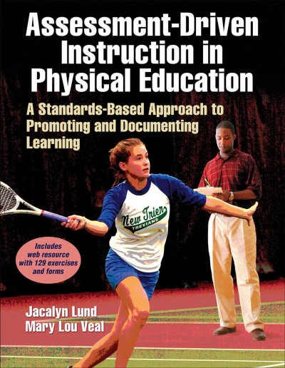 Assessment-driven instruction in physical education : a standards-based approach to promoting and documenting learning /