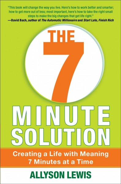 The 7 minute solution : : time strategies to prioritize- organize & simplify your life at work & at home