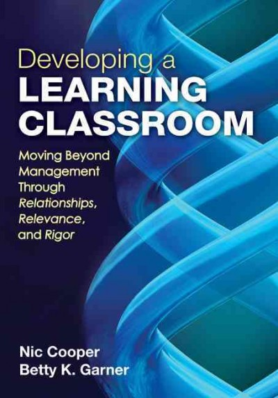 Developing a learning classroom : moving beyond management through relationships, relevance, and rigor /