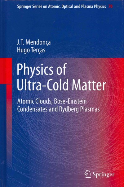 Physics of ultra-cold matter : atomic clouds, Bose Einstein condensates and Rydberg plasmas /