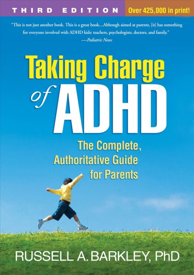 Taking charge of ADHD : the complete, authoritative guide for parents /