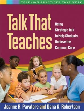 Talk that teaches : using strategic talk to help students achieve the common core /