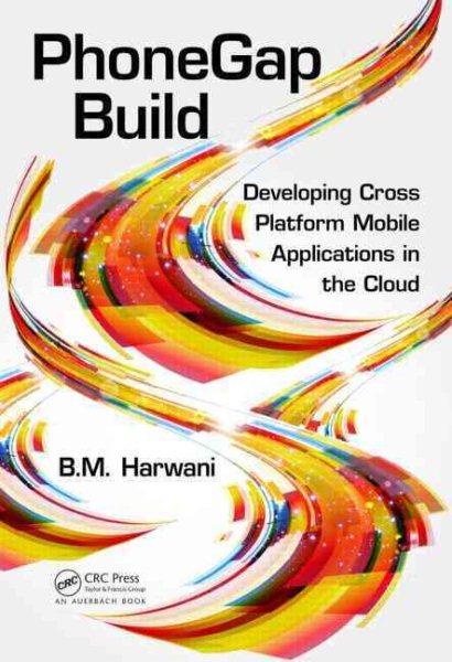 PhoneGap build : : developing cross platform mobile applications in the cloud