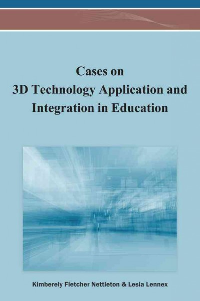 Cases on 3D technology application and integration in education /