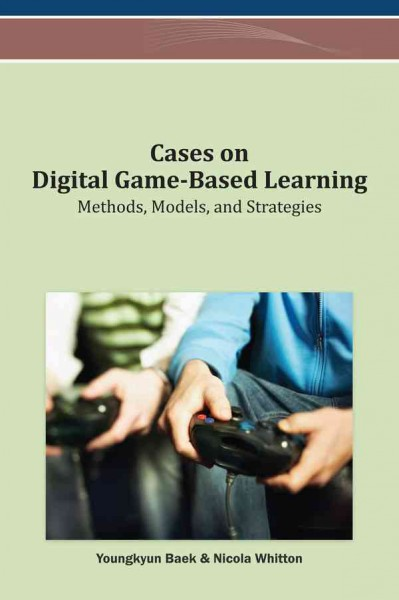 Cases on digital game-based learning : methods, models, and strategies /