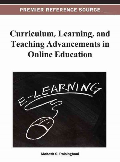 Curriculum, learning, and teaching advancements in online education /