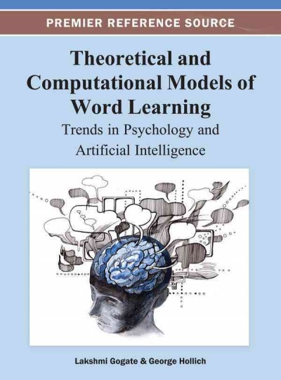 Theoretical and computational models of word learning : trends in psychology and artificial intelligence /