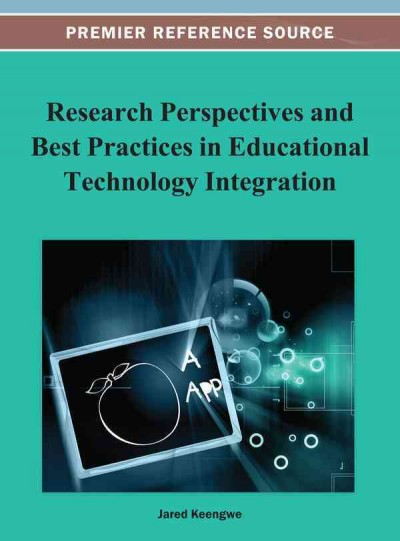 Research perspectives and best practices in educational technology integration /