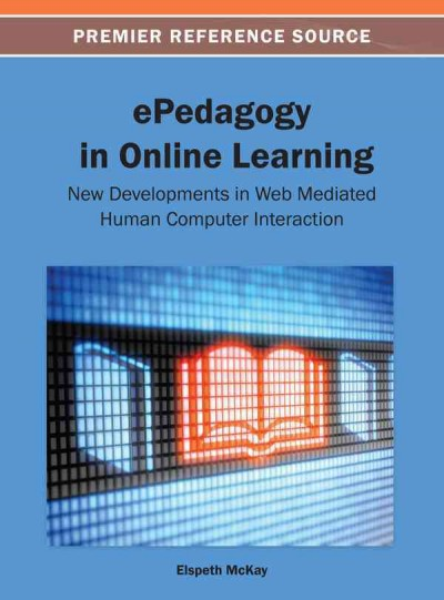 EPedagogy in online learning : new developments in web mediated human computer interaction /