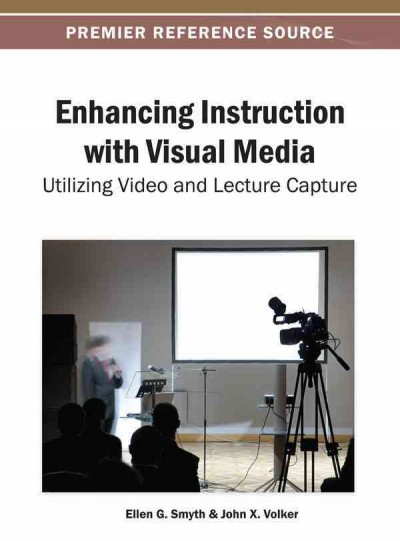 Enhancing instruction with visual media : utilizing video and lecture capture /