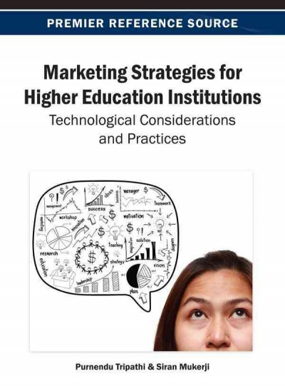 Marketing strategies for higher education institutions : technological considerations and practices /