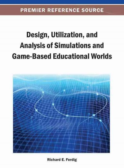 Design, utilization, and analysis of simulations and game-based educational worlds /