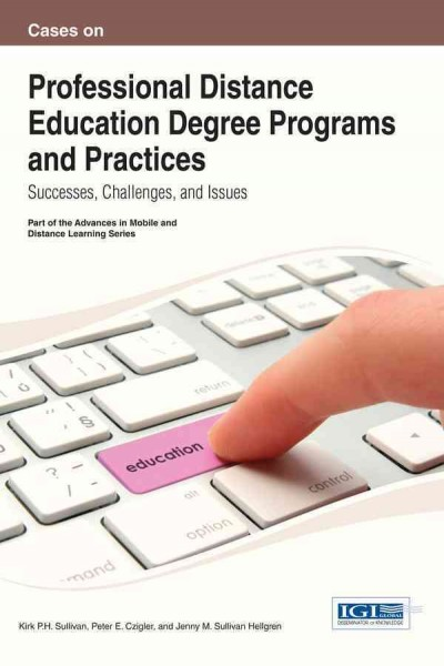 Cases on professional distance education degree programs and practices : successes, challenges, and issues /