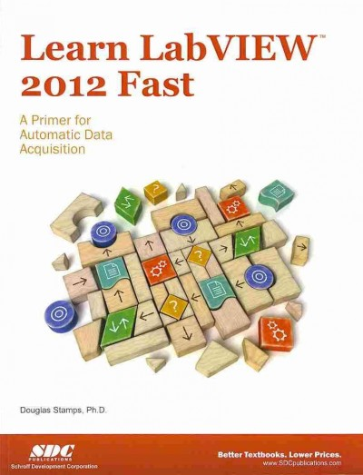 Learn LabVIEW 2012 fast : a primer for automatic data acquisition /