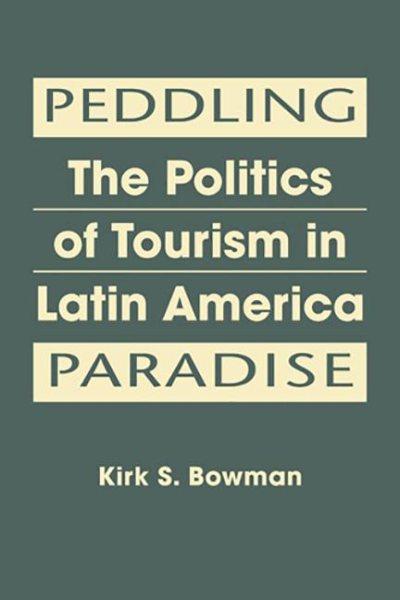 Peddling paradise : the politics of tourism in Latin America