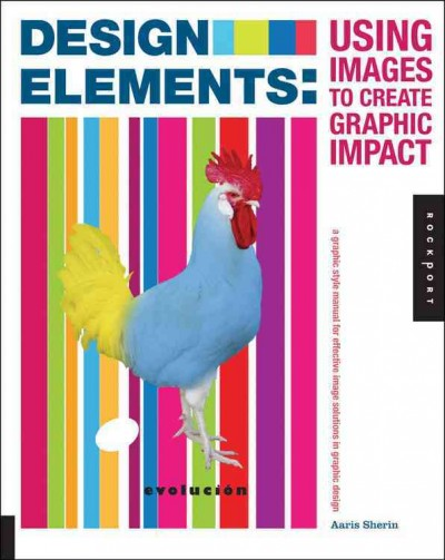 Design elements : using images to create graphic impact : a graphic style manual for effective image solutions in graphic design