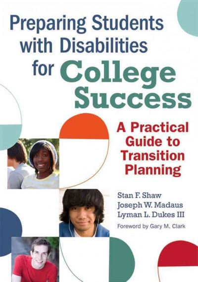 Preparing students with disabilities for college success : a practical guide to transition planning /