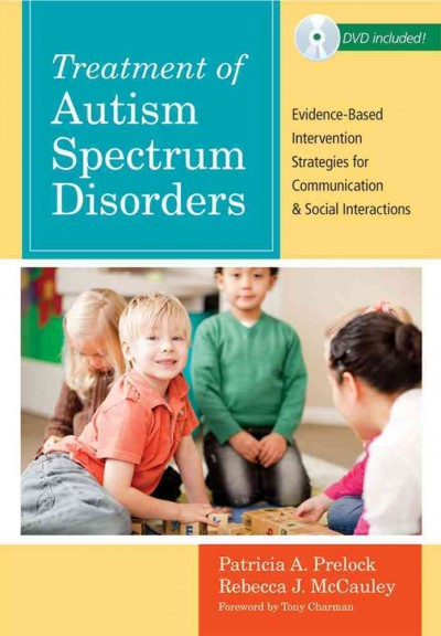 Treatment of autism spectrum disorders : evidence-based intervention strategies for communication and social interactions /