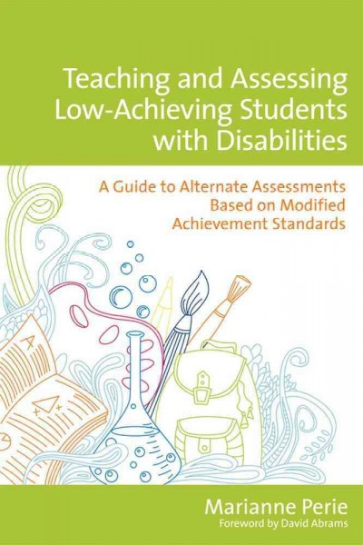 Teaching and assessing low-achieving students with disabilities : a guide to alternate assessments based on modified achievement standards /