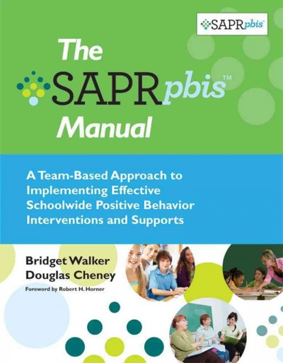 The SAPR-PBIS manual : a team-based approach to implementing effective schoolwide positive behavior interventions and supports /