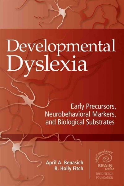 Developmental dyslexia : early precursors, neurobehavioral markers, and biological substrates /