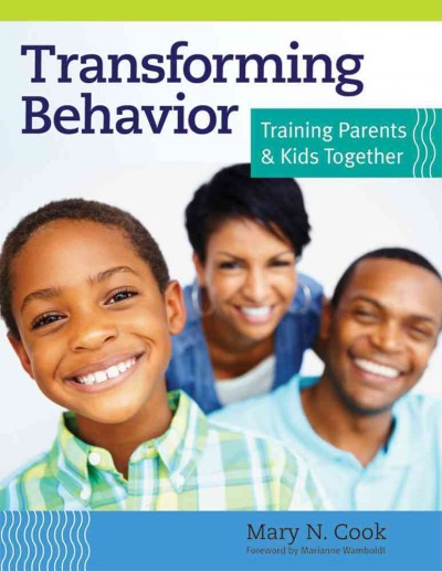 Transforming behavior : training parents & kids together /