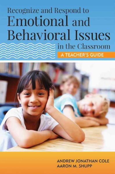 Recognize and respond to emotional and behavioral issues in the classroom : a teacher