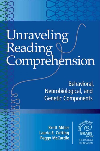 Unraveling reading comprehension : behavioral, neurobiological, and genetic components /