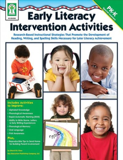 Early literacy intervention activities : research-based instructional strategies that promote the development of reading, writing, and spelling skills necessary for later literacy achievement /