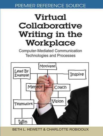 Virtual collaborative writing in the workplace : computer-mediated communication technologies and processes /