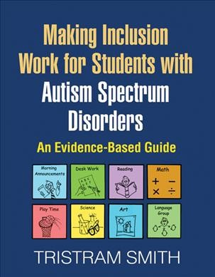 Making inclusion work for students with Autism spectrum disorders : an evidence-based guide /