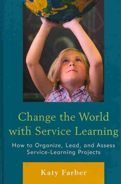 Change the world with service learning : how to organize, lead, and assess service-learning projects /