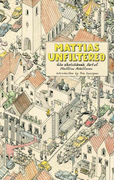 Mattias unfiltered : the sketchbook art of Mattias Adolfsson