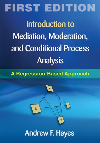 Introduction to mediation, moderation, and conditional process analysis :  a regression-based approach