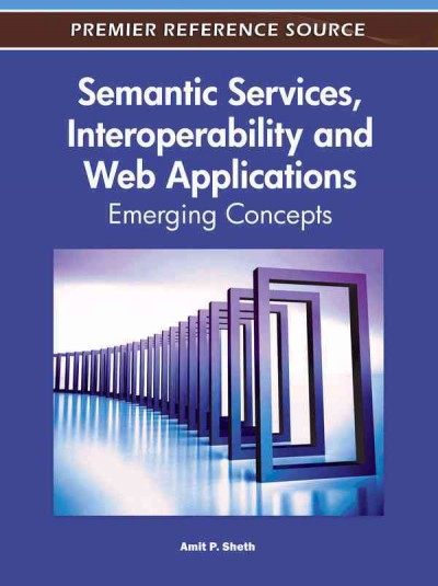 Semantic services, interoperability and web applications : emerging concepts /
