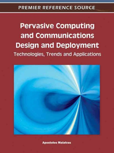 Pervasive computing and communications design and deployment : technologies, trends and applications /
