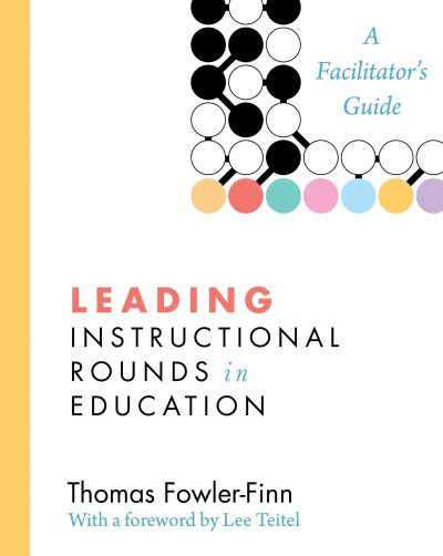 Leading instructional rounds in education : a facilitator