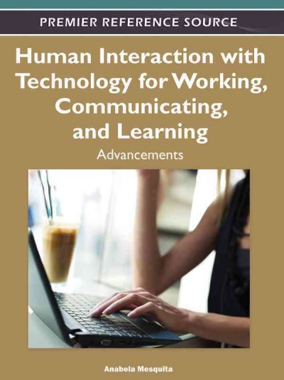 Human interaction with technology for working, communicating, and learning : advancements /