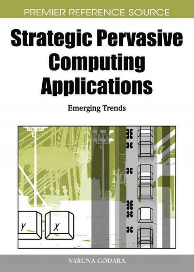 Strategic pervasive computing applications : emerging trends /