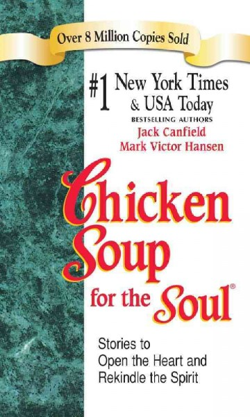 Chicken soup for the soul : : stories to open the heart and rekindle the spirit
