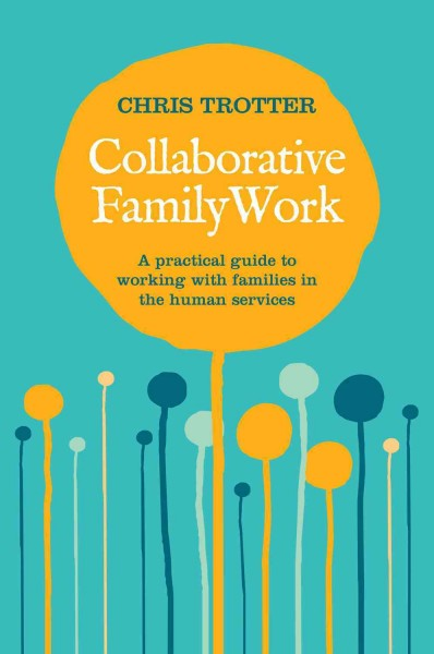 Collaborative family work : a practical guide to working with families in the human services