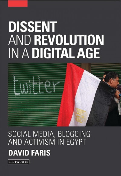 Dissent and revolution in a digital age : : social media- blogging and activism in Egypt